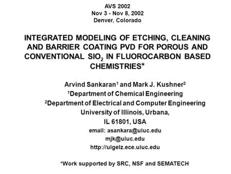 AVS 2002 Nov 3 - Nov 8, 2002 Denver, Colorado INTEGRATED MODELING OF ETCHING, CLEANING AND BARRIER COATING PVD FOR POROUS AND CONVENTIONAL SIO 2 IN FLUOROCARBON.