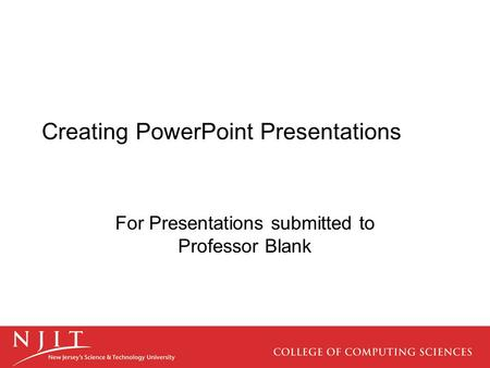 Creating PowerPoint Presentations For Presentations submitted to Professor Blank.