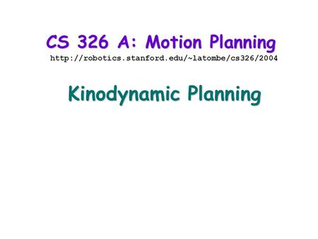 CS 326 A: Motion Planning  Kinodynamic Planning.