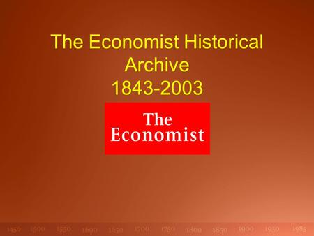 The Economist Historical Archive 1843-2003. Founded 1843 – to champion free trade, laissez-faire and individual responsibility: the credo of the industrial.