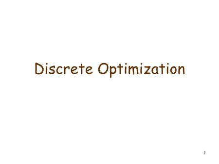 1 Discrete Optimization. 2 The relationship between counting techniques/graph theory and discrete optimization Adding a goal (objective function) to a.