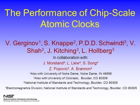 The Performance of Chip-Scale Atomic Clocks V. Gerginov 1, S. Knappe 2, P.D.D. Schwindt 3, V. Shah 2, J. Kitching 3, L. Hollberg 3 In collaboration with: