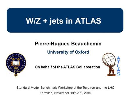 W/Z + jets in ATLAS Pierre-Hugues Beauchemin University of Oxford