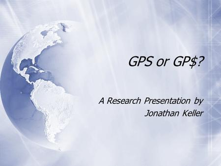 GPS or GP$? A Research Presentation by Jonathan Keller A Research Presentation by Jonathan Keller.