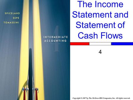 Copyright © 2007 by The McGraw-Hill Companies, Inc. All rights reserved. The Income Statement and Statement of Cash Flows 4.