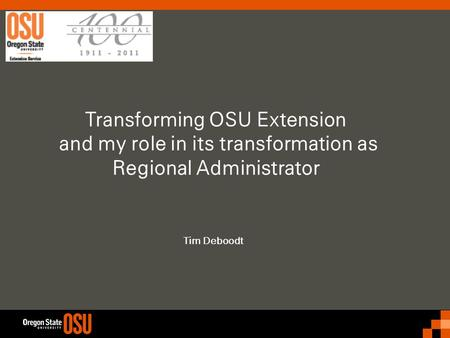 Transforming OSU Extension and my role in its transformation as Regional Administrator Tim Deboodt.