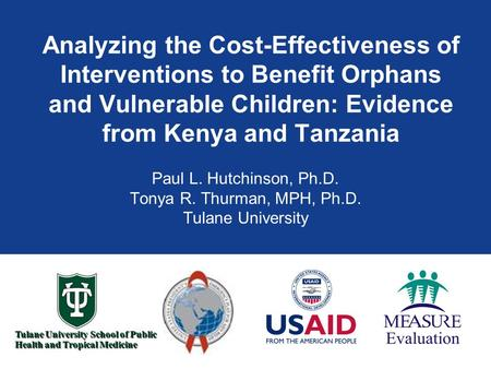 Tulane University School of Public Health and Tropical Medicine Analyzing the Cost-Effectiveness of Interventions to Benefit Orphans and Vulnerable Children: