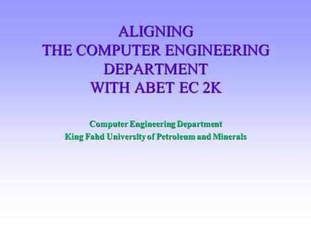 ALIGNING THE COMPUTER <strong>ENGINEERING</strong> DEPARTMENT WITH ABET EC 2K