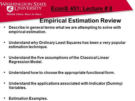 Empirical Estimation Review EconS 451: Lecture # 8 Describe in general terms what we are attempting to solve with empirical estimation. Understand why.