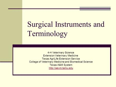 Surgical Instruments and Terminology 4-H Veterinary Science Extension Veterinary Medicine Texas AgriLife Extension Service College of Veterinary Medicine.