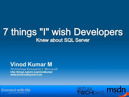 Connect with life  Vinod Kumar M Technology Evangelist | Microsoft