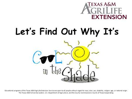 Let's Find Out Why It's Educational programs of the Texas A&M AgriLife Extension Service are open to all people without regard to race, color, sex, disability,