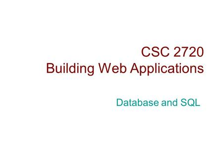 CSC 2720 Building Web Applications Database and SQL.