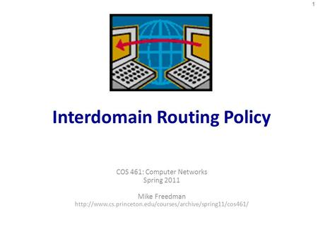 Interdomain Routing Policy COS 461: Computer Networks Spring 2011 Mike Freedman  1.
