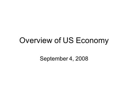 Overview of US Economy September 4, 2008. GDP Increases 6 Times since 1950; Has Doubled in Your Lifetime.
