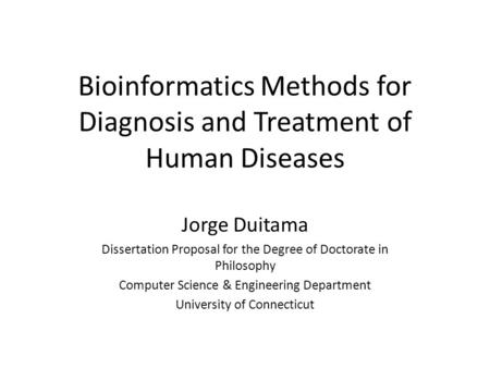 Bioinformatics Methods for Diagnosis and Treatment of Human Diseases Jorge Duitama Dissertation Proposal for the Degree of Doctorate in Philosophy Computer.