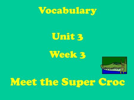 Vocabulary Unit 3 Week 3 Meet the Super Croc. Hopeful – adjective: Wanting or believing that something wished for will happen. We are all hopeful for.