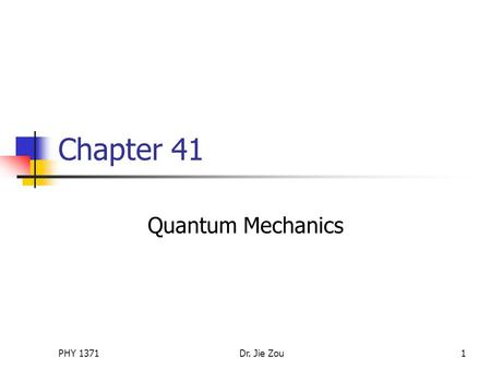 PHY 1371Dr. Jie Zou1 Chapter 41 Quantum Mechanics.
