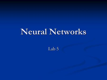 Neural Networks Lab 5. What Is Neural Networks? Neural networks are composed of simple elements( Neurons) operating in parallel. Neural networks are composed.