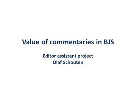 Value of commentaries in BJS Editor assistant project Olaf Schouten.