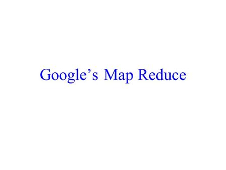 Google's Map Reduce. Commodity Clusters Web data sets can be very large – Tens to hundreds of terabytes Cannot mine on a single server Standard architecture.