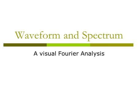 Waveform and Spectrum A visual Fourier Analysis. String with fixed ends.