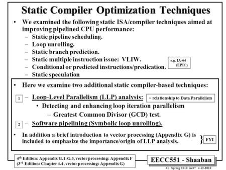 EECC551 - Shaaban #1 Spring 2010 lec#7 4-12-2010 Static Compiler Optimization Techniques We examined the following static ISA/compiler techniques aimed.