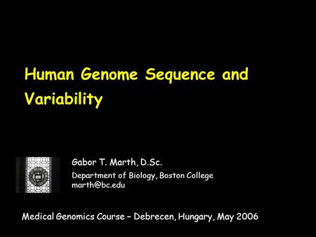Human Genome Sequence and Variability Gabor T. Marth, D.Sc. Department of Biology, Boston College Medical Genomics Course – Debrecen, Hungary,