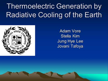 Thermoelectric Generation by Radiative Cooling of the Earth Adam Vore Stella Kim Jung Hye Lee Jovani Tafoya.