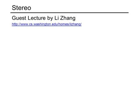 Stereo Guest Lecture by Li Zhang