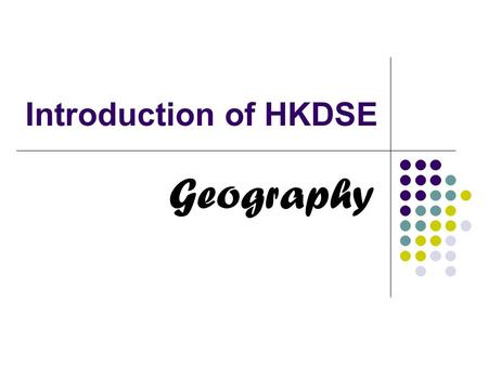 Introduction of HKDSE Geography. What's Geography about? Devastating earthquakes in Sichuan and Haiti Janan Tsunamis Three Gorges Dam Collapse of a dilapidated.