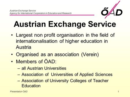Austrian Exchange Service Agency for International Cooperation in Education and Research Presentation ÖAD1 Austrian Exchange Service Largest non profit.
