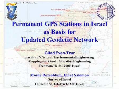 Permanent GPS Stations in Israel as Basis for Updated Geodetic Network Gilad Even-Tzur Faculty of Civil and Environmental Engineering Mapping and Geo-Information.