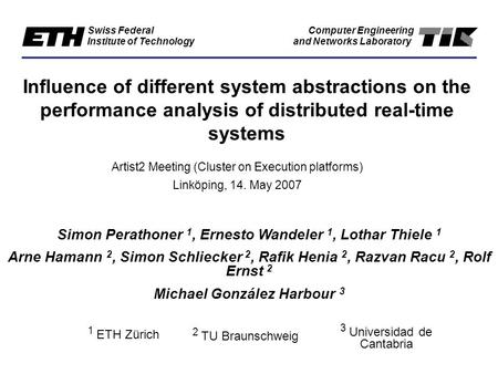 Swiss Federal Institute of Technology Computer Engineering and Networks Laboratory Influence of different system abstractions on the performance analysis.