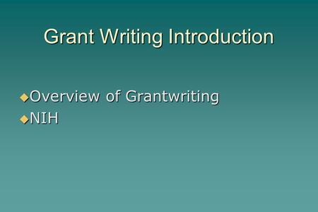 Grant Writing Introduction  Overview of Grantwriting  NIH.
