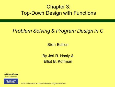 © 2010 Pearson Addison-Wesley. All rights reserved. Addison Wesley is an imprint of Chapter 3: Top-Down Design with Functions Problem Solving & Program.