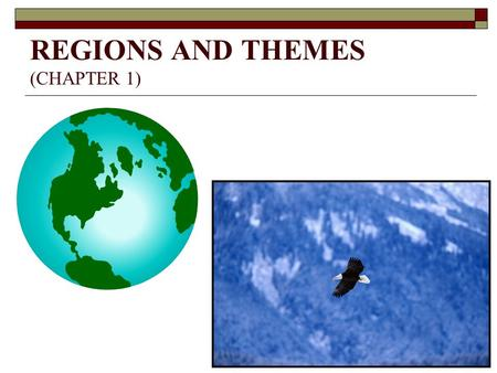 REGIONS AND THEMES (CHAPTER 1). REGION  DEFINITION  PURPOSE / UTILITY  TYPES UNIFORM OR FORMAL - EXAMPLES? NODAL OR FUNCTIONAL - EXAMPLES?  CORE AREA.