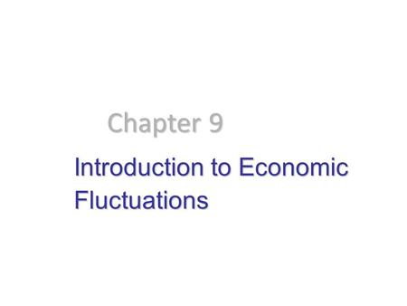 Introduction to Economic Fluctuations Chapter 9. In this chapter, you will learn:  facts about the business cycle  how the short run differs from the.