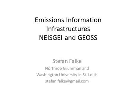 Emissions Information Infrastructures NEISGEI and GEOSS Stefan Falke Northrop Grumman and Washington University in St. Louis
