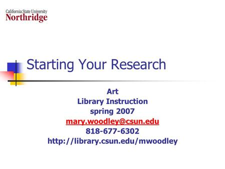 Starting Your Research Art Library Instruction spring 2007 818-677-6302