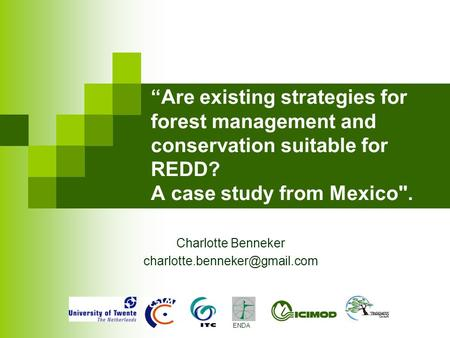 """Are existing strategies for forest management and conservation suitable for REDD? A case study from Mexico. Charlotte Benneker"