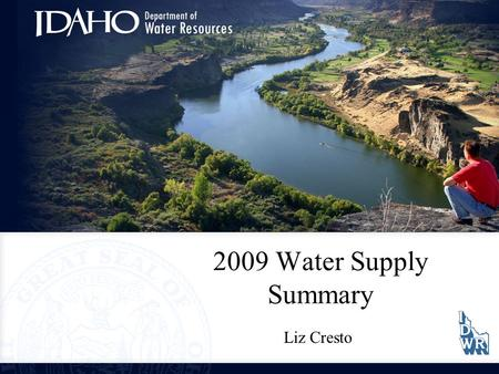 2009 Water Supply Summary Liz Cresto. Water Year Highlights Precipitation and Water Use: –Boise –Snake –Bear –Salmon.