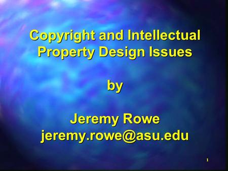 1 Copyright and Intellectual Property Design Issues by Jeremy Rowe