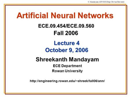 S. Mandayam/ ANN/ECE Dept./Rowan University Artificial Neural Networks ECE.09.454/ECE.09.560 Fall 2006 Shreekanth Mandayam ECE Department Rowan University.