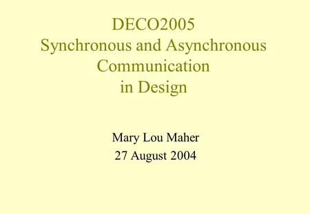 DECO2005 Synchronous and Asynchronous Communication in Design Mary Lou Maher 27 August 2004.