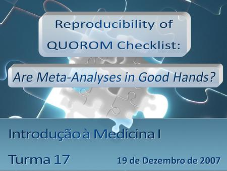 19 de Dezembro de 2007. A Meta-Analysis is a review in which bias has been reduced by the systematic identification, appraisal, synthesis and statistical.