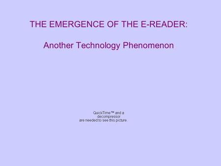 THE EMERGENCE OF THE E-READER: Another Technology Phenomenon.