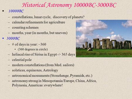 Historical Astronomy 10000BC-3000BC 10000BC –constellations, lunar cycle, discovery of planets? –calendar refinements for agriculture –counting schemes.