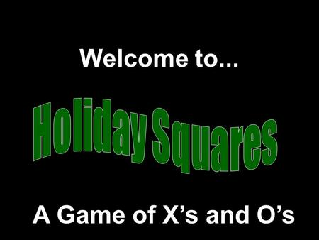 Welcome to... A Game of X's and O's Modified from a game Developed by Presentation © 2000 - All rights Reserved