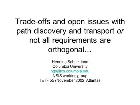 Trade-offs and open issues with path discovery and transport or not all requirements are orthogonal… Henning Schulzrinne Columbia University